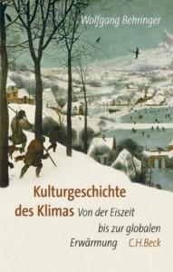 Kulturgeschichte Des Klimas: Von Der Eiszeit Bis Zur Globalen Erwärmung - Wolfgang Behringer