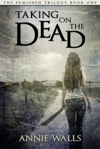 Taking on the Dead (The Famished Trilogy, #1) - Annie Walls