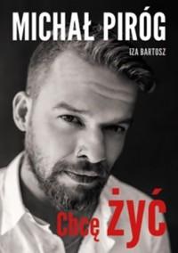 Chcę żyć - Izabela Bartosz, Michał Piróg