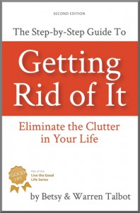 Getting Rid Of It: Eliminate the Clutter in Your Life - Betsy Talbot, Warren Talbot