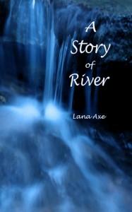 A Story of River - Lana Axe