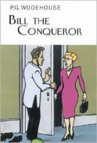Bill the Conqueror - P.G. Wodehouse
