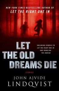 Let the Old Dreams Die - John Ajvide Lindqvist,  Ebba Segerberg (Translator)