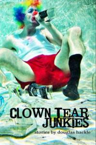 Clown Tear Junkies - Douglas Hackle