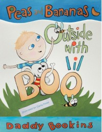 Peas and Bananas: Outside with Lil Boo - Daddy Bookins