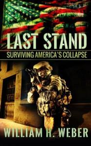 Last Stand: Surviving America's Collapse - William H. Weber