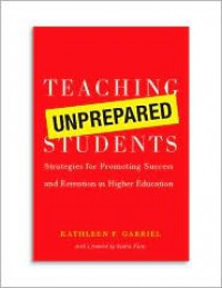 Teaching Unprepared Students: Strategies for Promoting Success and Retention in Higher Education - Kathleen F. Gabriel, Sandra M. Flake
