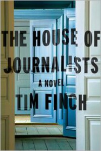The House of Journalists: A Novel - Tim Finch