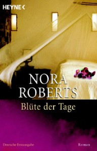 Blüte Der Tage - Nora Roberts