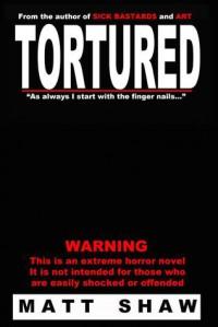 TORTURED - Matt Shaw
