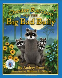 Chester Raccoon and the Big Bad Bully (Chester the Raccoon - Audrey Penn, Barbara Leonard Gibson