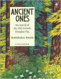 Ancient Ones: The World of the Old-Growth Douglas Fir - Barbara Bash