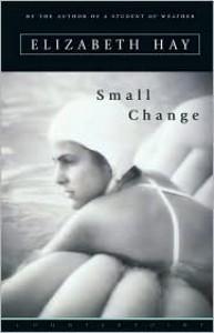 Small Change - Elizabeth Hay