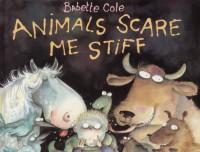 Animals Scare Me Stiff - Babette Cole
