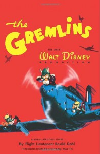 The Gremlins: The Lost Walt Disney Production, A Royal Air Force Story by Flight Lieutenant Roald Dahl - Walt Disney Company, Roald Dahl, Artists and Writers Guild, Leonard Maltin