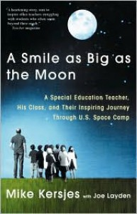 A Smile as Big as the Moon: A Special Education Teacher, His Class, and Their Inspiring Journey Through U.S. Space Camp - Mike Kersjes,  With Joe Layden