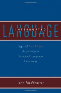 Language Interrupted: Signs of Non-Native Acquisition in Standard Language Grammars - John H. McWhorter