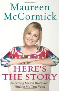 Here's the Story: Surviving Marcia Brady and Finding My True Voice - Maureen McCormick