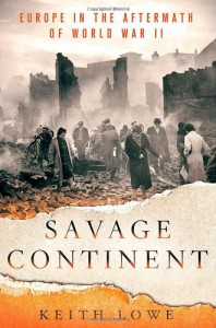 Savage Continent: Europe in the Aftermath of World War II - Keith Lowe