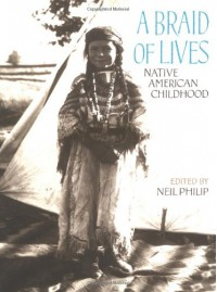 A Braid of Lives: Native American Childhood - Neil Philip