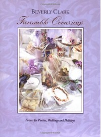 Favorable Occasions: Favors For Parties, Weddings, And Holidays - Beverly Clark