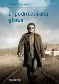 Z podniesioną głową - Ryszard Drzazgowski