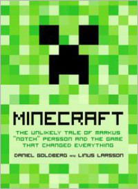 "Minecraft: The Unlikely Tale of Markus ""Notch"" Persson and the Game that Changed Everything - Jennifer  Hawkins, Linus Larsson, Daniel Goldberg"