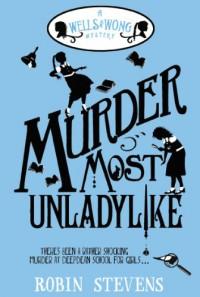 Murder Most Unladylike - Robin  Stevens