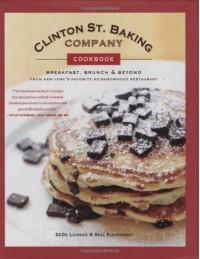 Clinton St. Baking Company Cookbook: Breakfast, Brunch & Beyond from New York's Favorite Neighborhood Restaurant - DeDe Lahman, Neil Kleinberg, Michael Harlan Turkell