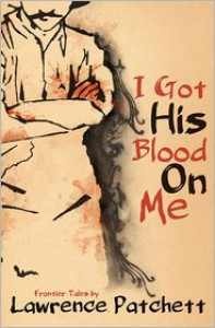 I Got His Blood on Me - Lawrence Patchett