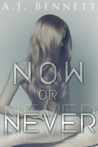 Now or Never - A.J. Bennett