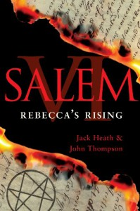 Salem VI: Rebecca's Rising - Jack Heath;John Thompson