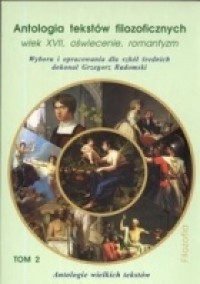 Antologia tekstów filozoficznych. Wiek XVII, oświecenie, romantyzm. tom II - Grzegorz Radomski