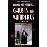Journey into Darkness... Ghosts and Vampires of New Orleans - Kalila Katherine Smith