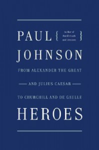 Heroes: From Alexander the Great & Julius Caesar to Churchill & de Gaulle - Paul  Johnson