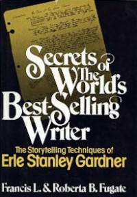 Secrets of the World's Best-Selling Writer: The Storytelling Techniques of Erle Stanley Gardner - Francis L. Fugate, Roberta B. Fugate