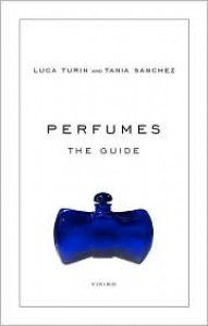Perfumes: The A-Z Guide - Luca Turin,  Tania Sanchez