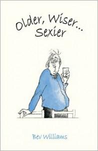 Older, Wiser . . . Sexier (Men) - Bev Williams