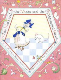 The Maid And The Mouse And The Odd Shaped House:  A Story In Rhyme (A Puffin Unicorn) - Paul O. Zelinsky