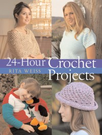 24-Hour Crochet Projects - Rita Weiss