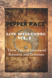 Love Intertwined Vol. 1: Three Tales of Interracial Romance and Eroticism (Volume 1) - Pepper Pace