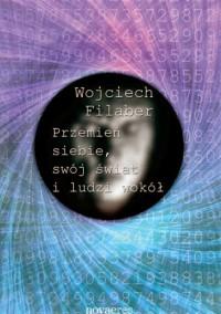 Przemień siebie, swój świat i ludzi wokół - Filaber Wojciech