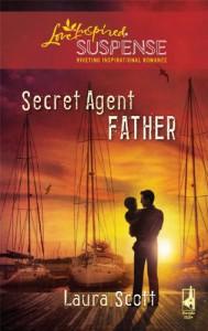 Secret Agent Father (Steeple Hill Love Inspired Suspense #197) - Laura Scott