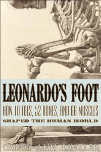 Leonardo's Foot: How 10 Toes, 52 Bones, and 66 Muscles Shaped the Human World - Carol Ann Rinzler