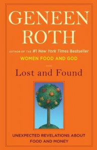 Lost and Found: Unexpected Revelations About Food and Money - Geneen Roth