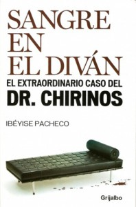 Sangre en el diván. El extraordinario caso del Dr. Chirinos - Ibéyise Pacheco