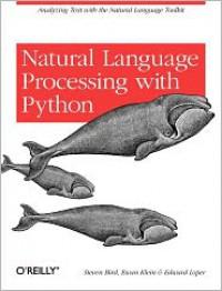 Natural Language Processing with Python - Edward Loper, Steven Bird, Ewan Klein