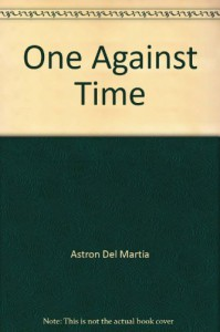 One Against Time - Astron Del Martia