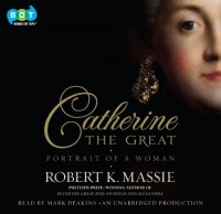 Catherine the Great: Portrait of a Woman (Audiobook - Audible Download) - Robert K. Massie, Mark Deakins