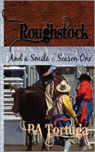 Roughstock: And a Smile- Season One - B.A. Tortuga